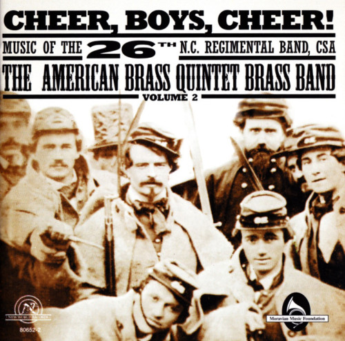 Cheer, Boys, Cheer! Music of the 26th N.C. Regimental Band, CSA (Volume 2)