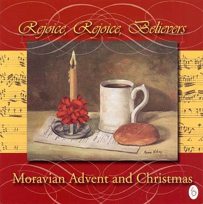 Rejoice, Rejoice, Believers - Moravian Advent and Christmas